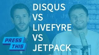 Disqus vs Livefyre vs Jetpack Comments - PressThis