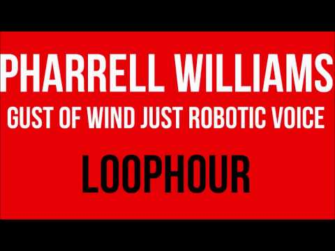 Free Download Pharrell Williams Gust Of Wind Robotic Voice [1 Hour] Mp3 dan Mp4