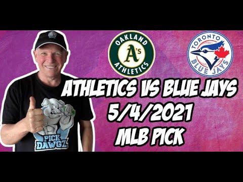 Betting Pick: Oakland A's vs Toronto Blue Jays 5/4/21 MLB Pick and Prediction