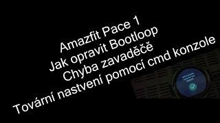 Amazfit Pace/Stratos -Jak opravit Bootloop /How to Fix Bootloop (tovární nastavení pomocí cmd)