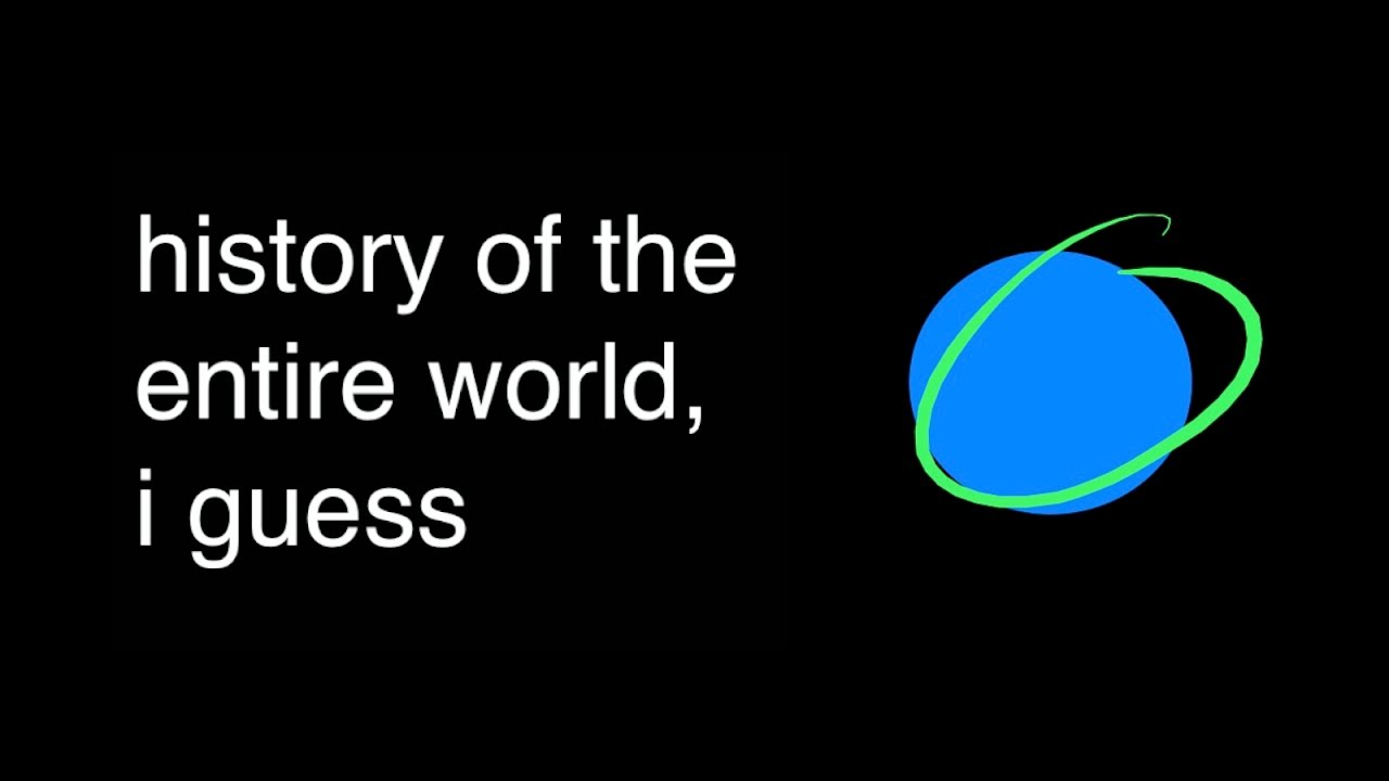 History of the Entire World | I Guess