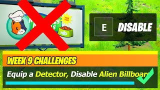 Equip a DETECTOR, then DISABLE an Alien Billboard in One Match (Fortnite Week 9 Legendary Quest)