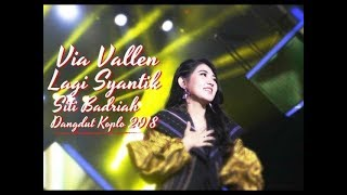 Via Vallen - Lagi Syantik ( Siti Badriah ) Dangdut Koplo 2019
