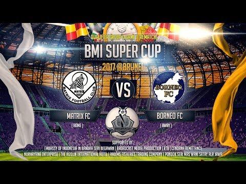 BMI Super Cup 2017 -  Matrix FC Vs Borneo FC