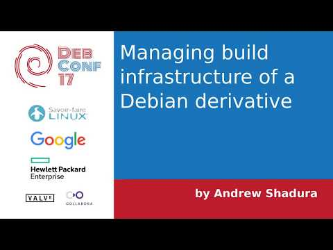 DebConf17: Managing build infrastructure of a Debian derivative, presented by Andrew Shadura
