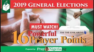 NIGERIA 2019 ELECTIONS: 16 Powerful Prayer Points.