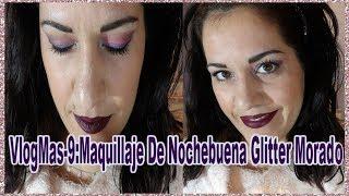 VlogMas 9 MI MAQUILLAJE DE NOCHEBUENA GLITTER MORADO DE FIESTA