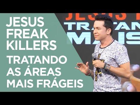 Jesus Freak Killers: Tratando as Áreas Mais Frágeis | Pr. Lucinho (11/03/2017)