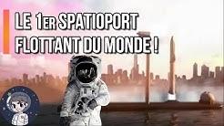 Le 1er Spatioport flottant du monde ! - Le Journal de l'espace #41 - Culture générale spatiale