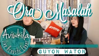 ORA MASALAH - GUYONWATON OFFICIAL (Live Acoustic Cover by Aviwkila)