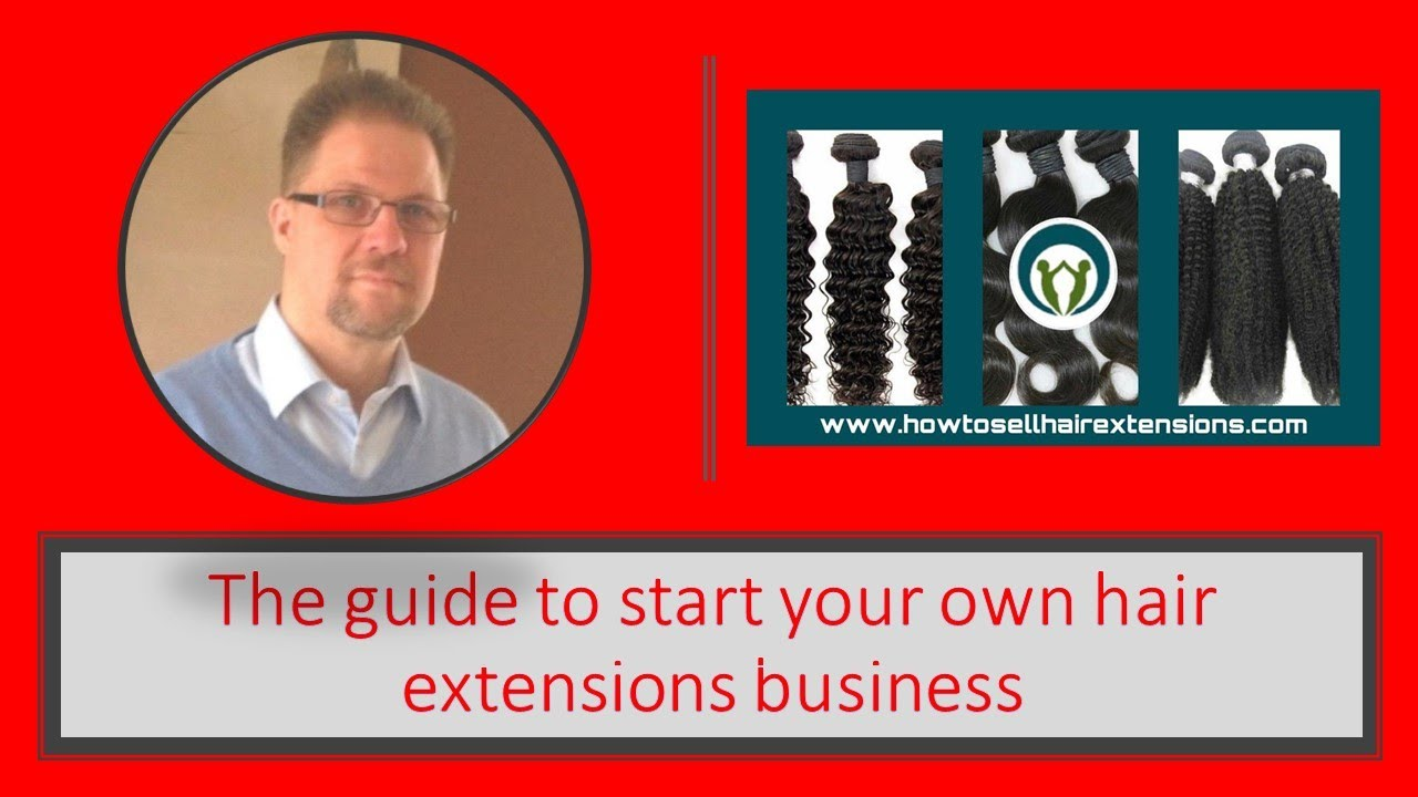 The Guide To Start Your Own Hair Extensions Business Youtube