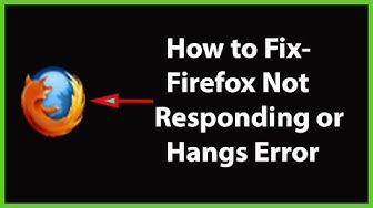 How to Fix Mozilla Firefox Not Responding or Hangs Issue?