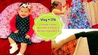 Vlog # 176 (( Cumplió 4 Meses, Decorando El Arbolito y Me Voy a Urgencias!!! ))