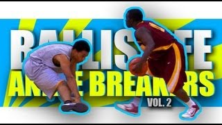 Ballislife Ankle Breakers Vol. 2!! INSANE Handles, Crossovers & Ankle Breaks!!