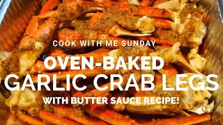 COOK WITH ME SUNDAY  OVEN BAKED GARLIC CRAB LEGS  EASY BUTTER SAUCE RECIPE