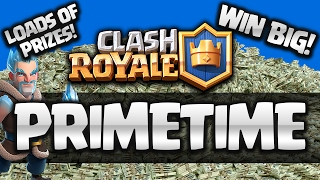 Announcing Clash Royale Primetime!! YOU'RE INVITED! THOUSANDS IN PRIZES!