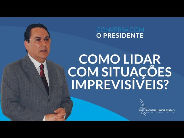 Como lidar com situações imprevisíveis - Conversa com o Presidente