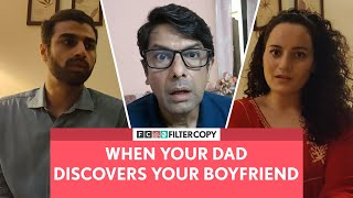 FilterCopy | When Your Dad Discovers Your Boyfriend | Ft. Rohan Khurana and Raviza Chauhan