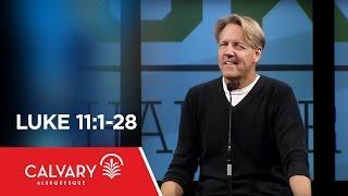 Luke 11:1-28 - Skip Heitzig