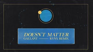 Gallant Doesn 39 t Matter Rynx Remix.mp3