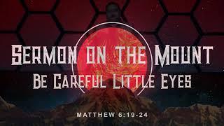 Sermon on the Mount - Week 5 - Be Careful Little Eyes