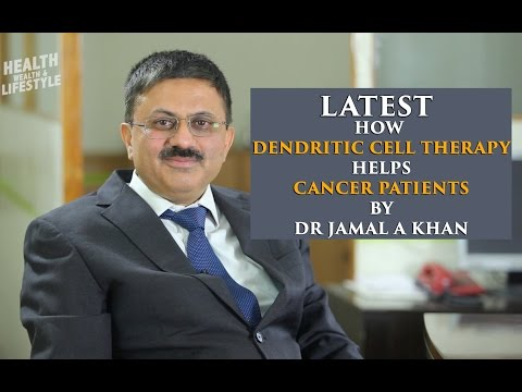 How Dendritic Cell Therapy Helps Cancer Patients By Dr Jamal A Khan