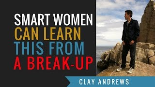 2 Lessons that Smart Women Learn From a Break-Up