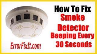Smoke Detector Beeping Every 30 Seconds - How To Fix It
