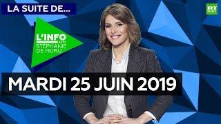 La Suite de l'Info avec Stéphanie De Muru -  Mardi 25 juin 2019