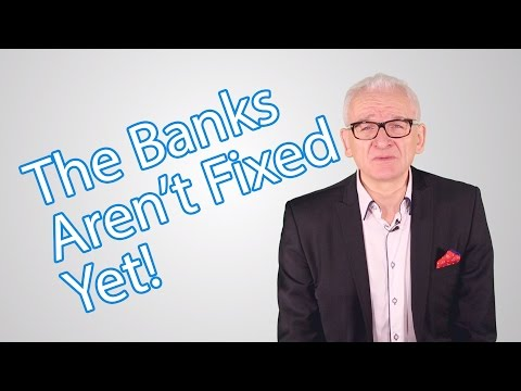 The Banks Aren't Fixed Yet!