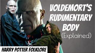Voldemort's Rudimentary Body Explained