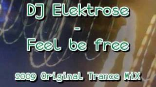 DJ ELEKTROSE - FEEL FREE (2009 TRANCE MIX)