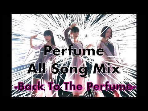 Perfume All Song Mix-Back To The Perfume- [2002-2018]