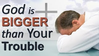 GOD IS BIGGER THAN YOUR TROUBLES (a blessing in disguise!!!!)