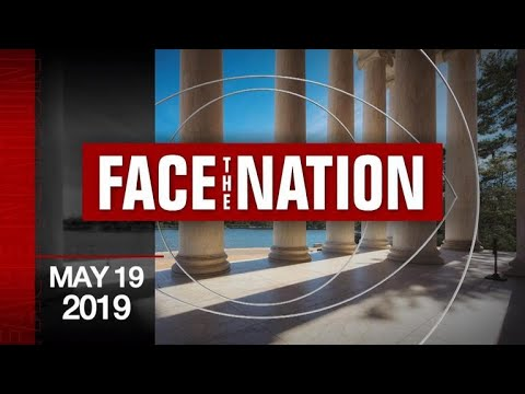 """Open: This is """"Face the Nation,"""" May 19, 2019"""