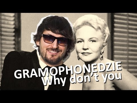 Gramophonedzie - Why Don't You (Unofficial Video)