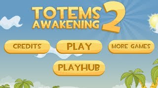 Totems Awakening 2 Level 1-30 Walkthrough