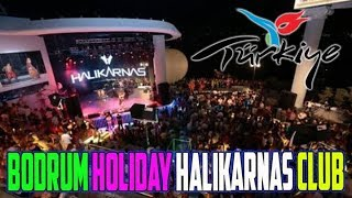 Halikarnas Nightclub for the Perfect Holiday in Bodrum 2019