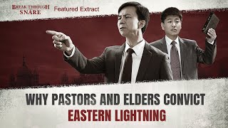 "Movie clip ""Break Through the Snare"" (2) - Why Pastors and Elders Convict the Eastern Lightning"