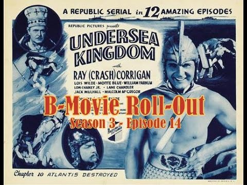 "B-Movie Roll-Out: ""Undersea Kingdom"" (Chapters 1 - 6) [Part 1 of 2]"