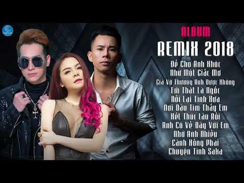 Liên Khúc Nhạc Trẻ Remix Hay Nhất 2018   Saka Trương Tuyền, Lê Bảo Bình, Chu Bin Remix 2018