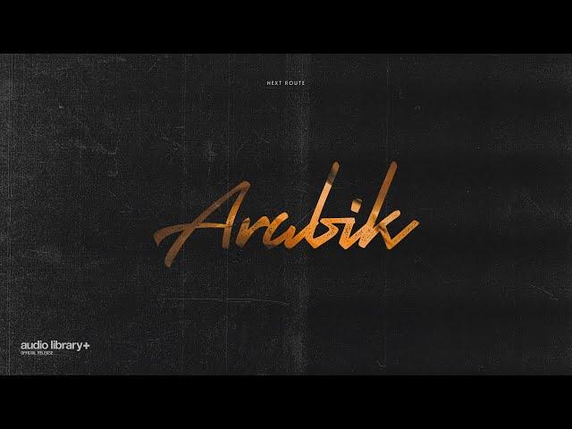 Arabik - Next Route [Audio Library Release] · Free Copyright-safe Music