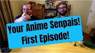 Your Anime Senpais! First Episode! Get to know us!