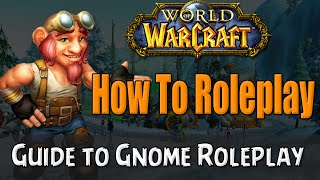 How To Roleplay a Gnome in World of Warcraft | RP Guide
