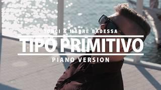 PRIMITIVO - TONCI & MADRE BADESSA (PIANO VERSION) (OFFICIAL VIDEO 2017) HD