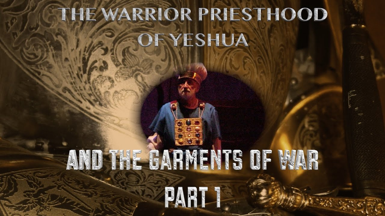 The Warrior Priesthood of Yeshua and The Garments of War - Part 1