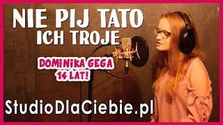 Nie pij tato - Ich Troje (cover by Dominika Gęga) #1468