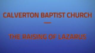 Calverton Baptist Church - The Raising of Lazarus