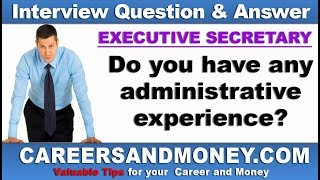 Do you have any administrative experience ? Secretary Job Interview Question and Answer