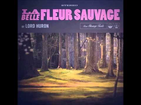 Lord Huron La Belle Fleur Sauvage Youtube